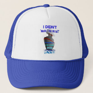 """""""I Didn't Miss The Boat"""" Family Cruise 2018! Trucker Hat"""