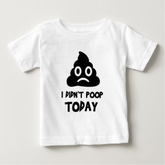 I Didn't Poop Today Baby T-Shirt