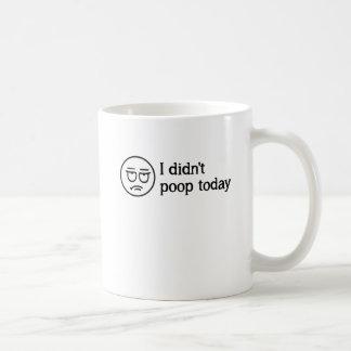 I Didn't Poop Today Basic White Mug