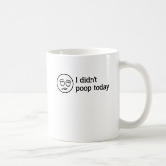 I Didn't Poop Today Coffee Mug