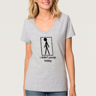 I didn't poop today shirt