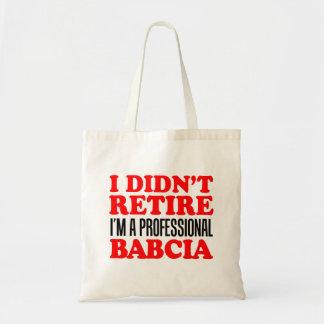 I Didn't Retire I'm Professional Babcia Tote