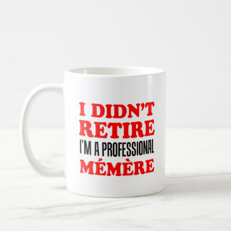 I Didn't Retire Professional Memere Coffee Mug