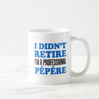 I Didn't Retire Professional Pepere Coffee Mug