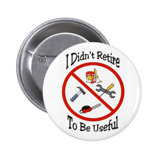 I didn't retire to be useful 6 cm round badge