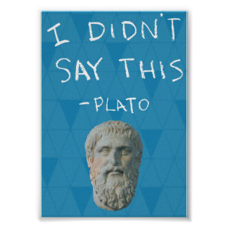 """""""I Didn't Say This"""" - Plato Poster"""