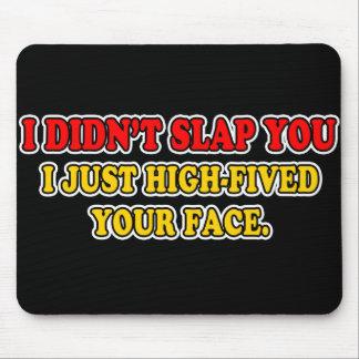 I Didn't Slap You Mousepads