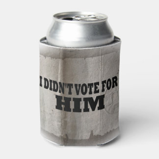 I DIDN'T VOTE FOR HIM CAN COOLER