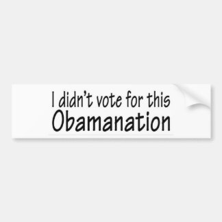 I didn't vote for this Obamanation! Bumper Stickers