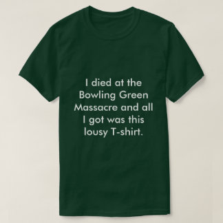I died at The Bowling Green Massacre T-Shirt