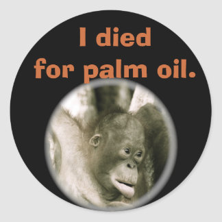 I Died for Palm Oil Wildlife Indonesia Classic Round Sticker