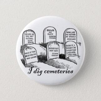 I Dig Cemeteries 6 Cm Round Badge