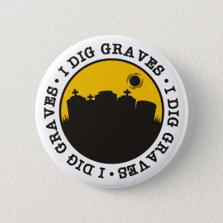 I Dig Graves 6 Cm Round Badge