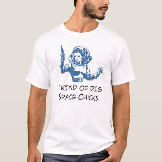 I Dig Space Chicks T-Shirt