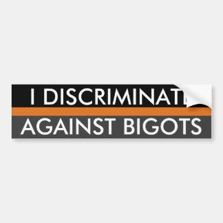 I Discriminate Against Bigots Bumper Sticker