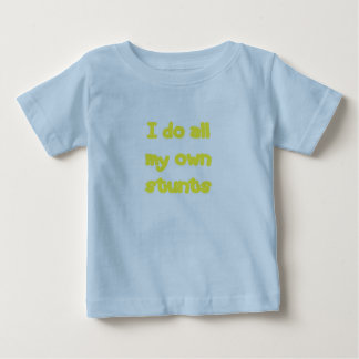 I Do all MY Own Stunts Baby T-Shirt