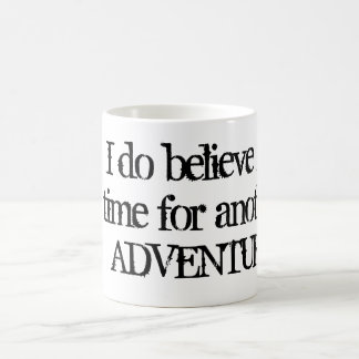 I Do Believe it s Time for Another Adventure Mug