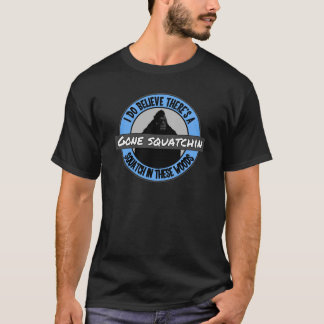 I Do Believe There's a SQUATCH in these woods T-Shirt