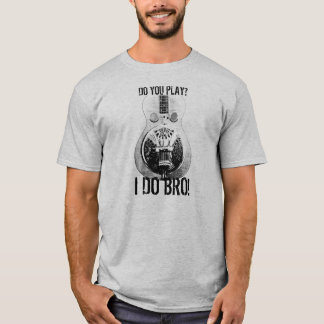 I DO BRO! T-Shirt
