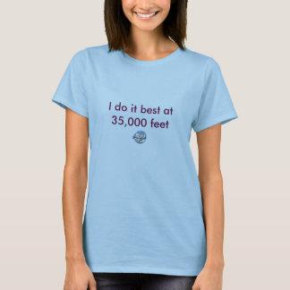 I do it best at 35,000 feet T-Shirt
