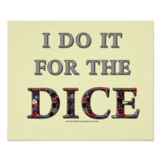 I Do It For the Dice Poster
