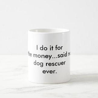 I do it for the money...dog rescue coffee mug