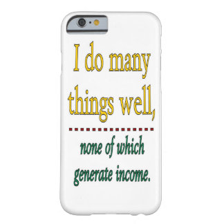 I DO MANY THINGS WELL BARELY THERE iPhone 6 CASE