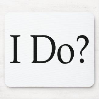 I Do? Mouse Pads