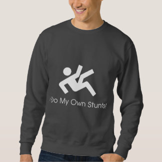 I Do My Own Stunts Pullover Sweatshirts