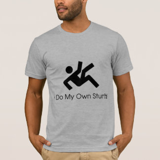 I Do My Own Stunts T-Shirt
