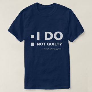 I DO Not guilty funny customizable T-Shirt