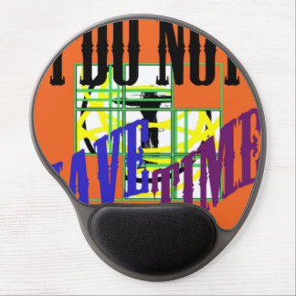 i do not have time gel mouse pad