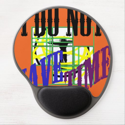 i do not have time gel mouse pads