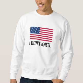 I Do Not Kneel American Flag National Anthem Sweatshirt