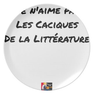 I DO NOT LOVE THE CACIQUES OF THE LITERATURE PLATE