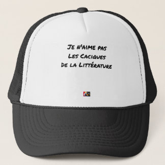 I DO NOT LOVE THE CACIQUES OF THE LITERATURE TRUCKER HAT