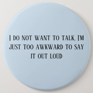 I do not want to talk, I'm just too awkward to say 6 Cm Round Badge