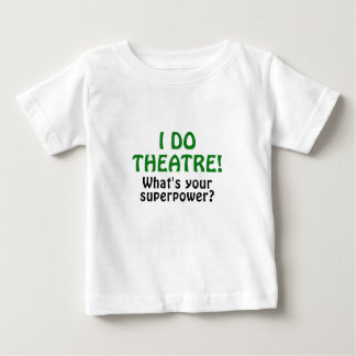 I Do Theatre Whats Your Superpower Baby T-Shirt