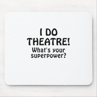 I Do Theatre Whats Your Superpower Mouse Pad