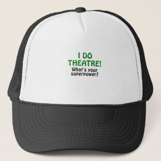 I Do Theatre Whats Your Superpower Trucker Hat