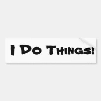 I DO Things! Car Bumper Sticker