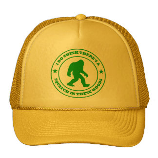 I DO THINK THERE'S A SQUATCH IN THESE WOODS green Cap