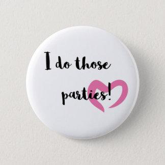 I do those parties. 6 cm round badge
