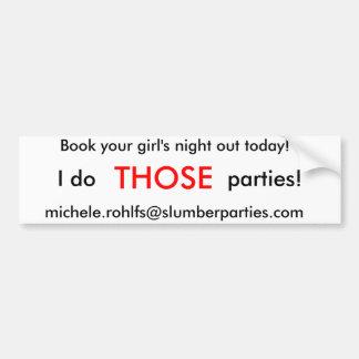 I do , THOSE, parties!, michele.rohlfs@slumberp... Bumper Sticker