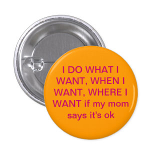 I do what I want to 3 Cm Round Badge