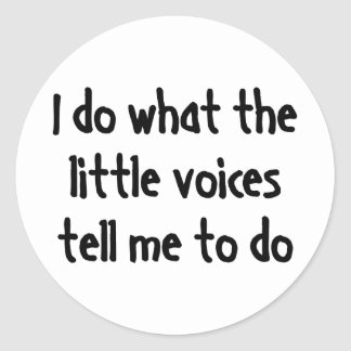 I Do What The Little Voices Tell Me To Do Classic Round Sticker