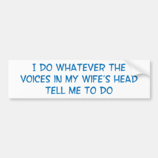 I Do What the Voices in My Wifes Head Say Bumper Sticker