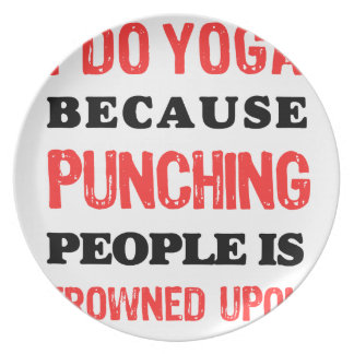 I Do Yoga Because Punching People Is Frowned Upon. Plate