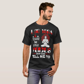 I Do Yoga Little Voices In Head Tell Me To Tshirt