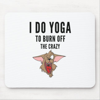 I Do Yoga To Burn Of The Crazy(2) Mouse Pad